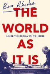 The World As It Is: Inside the Obama White House Pdf Book