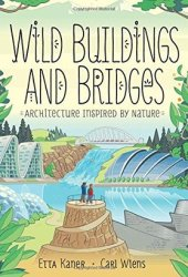 Wild Buildings and Bridges: Architecture Inspired by Nature Pdf Book