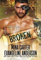 UNIT 77: Broken (CyBRG Files #1) Book