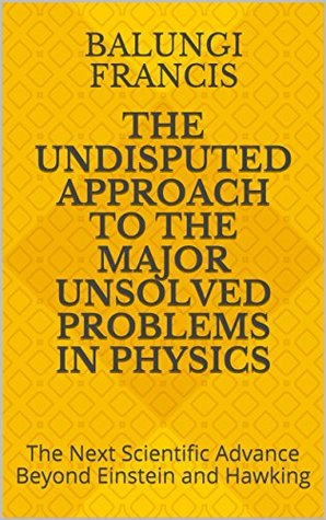 The Undisputed Approach to the Major Unsolved Problems in Physics: The Next Scientific Advance Beyond Einstein and Hawking