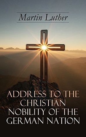 Address To the Christian Nobility of the German Nation: Treatise on Signature Doctrines of the Priesthood