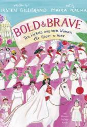 Bold & Brave: Ten Heroes Who Won Women the Right to Vote Pdf Book