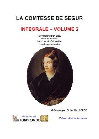 La comtesse de Ségur - Mémoires d'un âne, Pauvre Blaise, La sœur de Gribouille, Les bons enfants. (La comtesse de Ségur - intégrale t. 2)