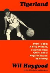 Tigerland: 1968-1969: A City Divided, a Nation Torn Apart, and a Magical Season of Healing Pdf Book