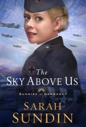 The Sky Above Us (Sunrise at Normandy, #2) Pdf Book