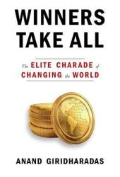 Winners Take All: The Elite Charade of Changing the World Pdf Book