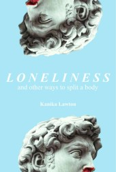 Loneliness, and Other Ways to Split a Body Book
