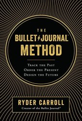 The Bullet Journal Method: Track the Past, Order the Present, Design the Future Pdf Book