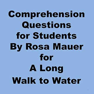 Reading Comprehension Questions for Students for A Long Walk to Water