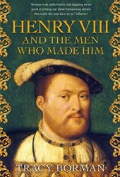 Henry VIII and the men who made him: The secret history behind the Tudor throne Pdf Book