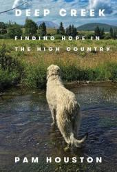 Deep Creek: Finding Hope in the High Country Pdf Book