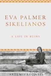 Eva Palmer Sikelianos: A Life in Ruins Pdf Book