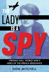 The Lady Is a Spy: Virginia Hall, World War II Hero of the French Resistance Pdf Book