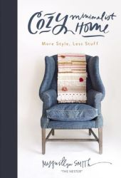 Cozy Minimalist Home: More Style, Less Stuff Book Pdf