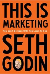 This is Marketing: You Can't Be Seen Until You Learn To See Pdf Book