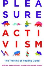 Pleasure Activism: The Politics of Feeling Good Pdf Book