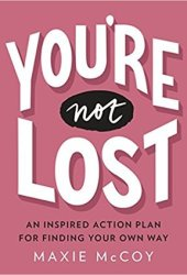 You're Not Lost: An Inspired Action Plan for Finding Your Own Way Pdf Book