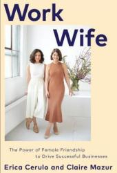 Work Wife: The Power of Female Friendship to Drive Successful Businesses Pdf Book