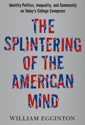 The Splintering of the American Mind: Identity Politics, Inequality, and Community on Today's College Campuses Pdf Book