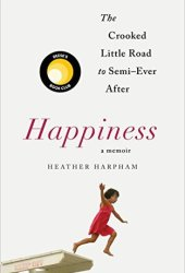 Happiness: The Crooked Little Road to Semi-Ever After Book Pdf