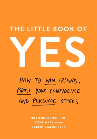 The Little Book of Yes: How to win friends, boost your confidence and persuade others