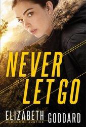 Never Let Go (Uncommon Justice #1) Pdf Book