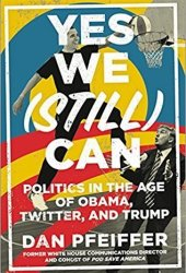 Yes We (Still) Can: Politics in the Age of Obama, Twitter, and Trump Book