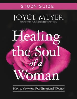 Healing the Soul of a Woman Study Guide: How to Overcome Your Emotional Wounds