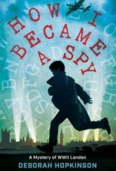 How I Became a Spy: A Mystery of WWII London Pdf Book