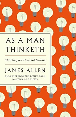 As a Man Thinketh: The Complete Original Edition: Also Includes the Bonus Book Mastery of Destiny (A GPS Guide to Life)