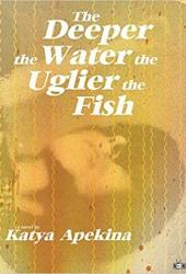The Deeper the Water the Uglier the Fish Pdf Book