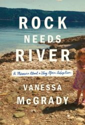 Rock Needs River: A Memoir About a Very Open Adoption Book Pdf