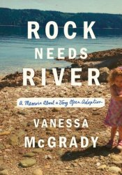 Rock Needs River: A Memoir About a Very Open Adoption Pdf Book