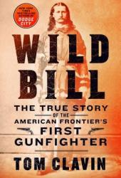 Wild Bill: The True Story of the American Frontier's First Gunfighter Pdf Book
