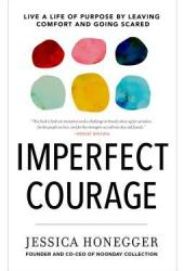 Imperfect Courage: Live a Life of Purpose by Leaving Comfort and Going Scared Pdf Book