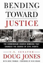 Bending Toward Justice: The Birmingham Church Bombing That Changed the Course of Civil Rights Pdf Book