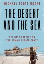 The Desert and the Sea: 977 Days Captive on the Somali Pirate Coast Pdf Book