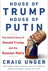 House of Trump, House of Putin: The Untold Story of Donald Trump and the Russian Mafia Pdf Book