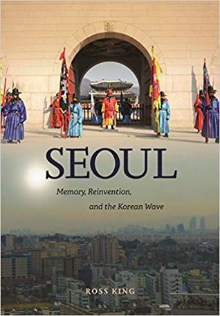 Seoul: Memory, Reinvention, and the Korean Wave
