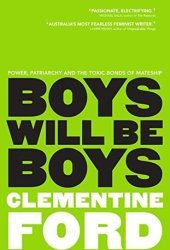 Boys Will Be Boys: An exploration of power, patriarchy and the toxic bonds of mateship Pdf Book