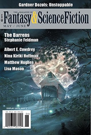 The Magazine of Fantasy & Science Fiction May/June 2018 (The Magazine of Fantasy & Science Fiction Book 134)