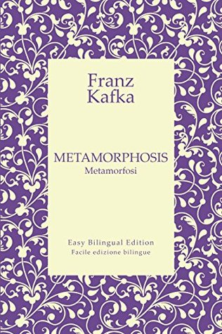 Metamorphosis - Metamorfosi - English to Italian - Dall'inglese all'italiano: Easy Bilingual Edition - Facile edizione bilingue