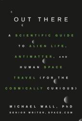 Out There: A Scientific Guide to Alien Life, Antimatter, and Human Space Travel Pdf Book