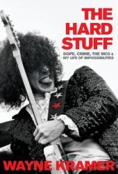 The Hard Stuff: Dope, Crime, the MC5, and My Life of Impossibilities Pdf Book