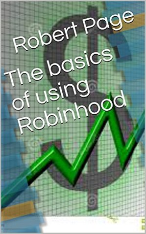 The basics of using Robinhood: A free stock market trading app (The Road To Robinhood Riches Book 1)