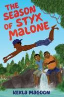 """The Season of Styx Malone,"" written by Kekla Magoon"