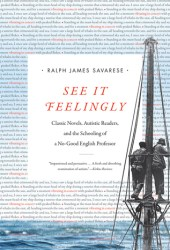 See It Feelingly: Classic Novels, Autistic Readers, and the Schooling of a No-Good English Professor Pdf Book