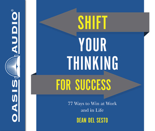 Shift Your Thinking For Success (Library Edition): 77 Ways to Win at Work and in Life