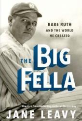 The Big Fella: Babe Ruth and the World He Created Pdf Book