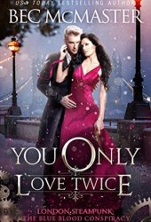 You Only Love Twice (London Steampunk: The Blue Blood Conspiracy #3) Pdf Book